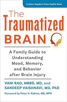 The Traumatized Brain: A Family Guide to Understanding Mood, Memory, and Behavior after #BrainInjury #neuroskills
