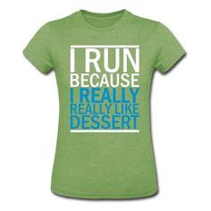 I Run Because I Really Really Like Dessert T-Shirt | Spreadshirt | ID: 13371454