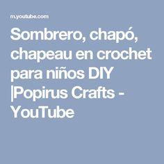 Sombrero, chapó, chapeau en crochet para niños DIY |Popirus Crafts  - YouTube