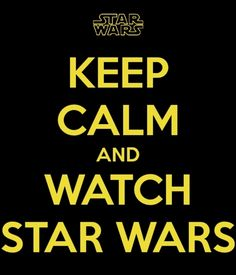 Keep calm and watch Star Wars