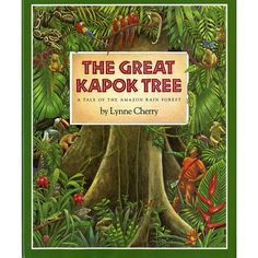 The author and artist Lynne Cherry journeyed deep into the rain forests of Brazil to write and illustrate her gorgeous picture book The Great Kapok Tree: A Tale of the Amazon Rain Forest (1990). One d