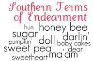 "Southern terms of endearment.. The fact that ""ma'am"" is listed on this makes me smile. I told Chris I'm gonna have to get used to him calling me ma'am. I think of old lady's and he says its a term of respect. He was brought up to call women ""ma'am"" and men ""sir"". Guess that's part of being a military baby and growing up in the south. =)"