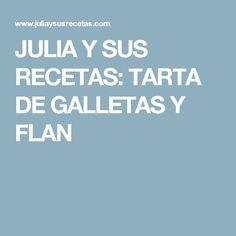 JULIA Y SUS RECETAS: TARTA DE GALLETAS Y FLAN
