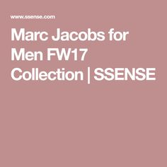 Marc Jacobs for Men FW17 Collection | SSENSE