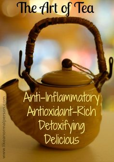 The Art of Tea - Anti-Inflammatory, Antioxidant Rich Detoxifying and Delicious!