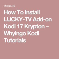 How To Install LUCKY-TV Add-on Kodi 17 Krypton – Whyingo Kodi Tutorials