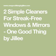 2 Simple Cleaners For Streak-Free Windows & Mirrors - One Good Thing by Jillee