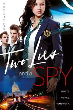 Two Lies and a Spy by Kat Carlton (she could tell you her real name but then she'd have to kill you): Yippee! Another awesome teen spy emerges! Gobbled this one up. Eager for next.