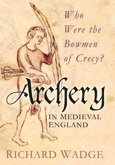 """Read """"Archery in Medieval England Who Were the Bowmen of Crecy?"""" by Richard Wadge available from Rakuten Kobo. How was it that ordinary men in medieval England and Wales became such skilled archers that they defeated noble knights . Symbol Of England, English Army, Late Middle Ages, Award Winning Books, History Images, Dark Ages, Political Cartoons, History Books, Way Of Life"""