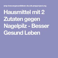Hausmittel mit 2 Zutaten gegen Nagelpilz - Besser Gesund Leben Nail Fungus, 2 Ingredients, Fungi, Home Remedies, Healthy Life, The Cure, Bro, Beauty, Fungal Infection