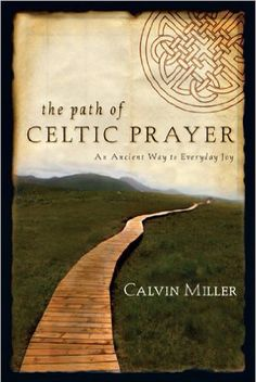 The Path of Celtic Prayer: An Ancient Way to Everyday Joy by Calvin Miller