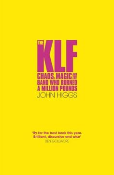 The KLF: Chaos, Magic and the Band who Burned a Million Pounds by John Higgs, http://www.amazon.co.uk/dp/B00EEBDFA8/ref=cm_sw_r_pi_dp_ImFftb1SAXJSK