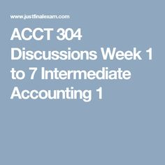 intermediate acct 1 Acct 562 intermediate accounting foundation workshop fall semester (75 required and 6 electivecredits)  (15) acct 500k  financial metrics for start-ups (15)  master of accounting (macc) course descriptions  required summer foundation  acct 562 online intermediate accounting workshop.