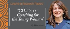 Research Paper: CRaDLe (Career, Relationship, Dating, Life) Coaching for the Young Woman Research Paper By Adina Morris (Transformational Coach, USA)