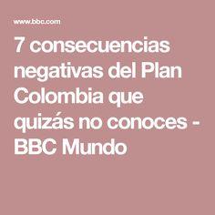 7 consecuencias negativas del Plan Colombia que quizás no conoces - BBC Mundo Bbc News, World, Colombia, War