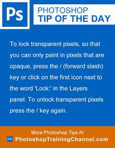 To lock transparent pixels, so that you can only paint in pixels that are opaque, press the / (forward slash) key or click on the first icon next to the word 'Lock:' in the Layers panel. To unlock transparent pixels press the / key again.