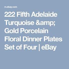 222 Fifth Adelaide Turquoise & Gold Porcelain Floral Dinner Plates Set of Four  | eBay