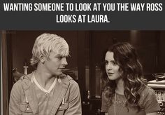 Yeah... Or even Ross looking at me like this!
