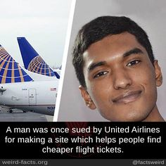 A man was once sued by United Airlines for making a site which helps people find cheaper flight tickets.