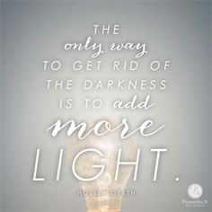 """""""The only way to get rid of the darkness is to add more light.""""  Holley Gerth //How do we shine brightly in the world? The key isn't to try harder, but to plug into the Source. CLICK for more insights from today's devotion."""