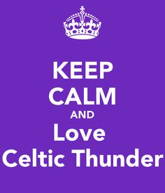 Celtic Thunder. It's really hard to keep calm when you love Celtic Thunder!!!