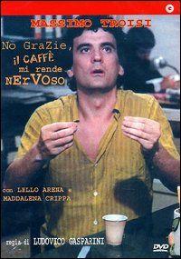 Massimo Troisi  No grazie, il caffè mi rende nervoso