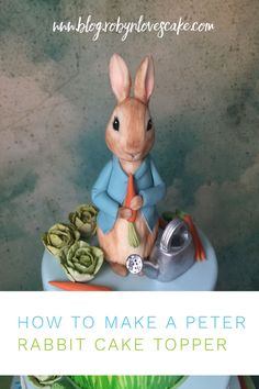 Peter Rabbit figurine tutorial - robyn loves cake Learn how to make this adorable Peter Rabbit cake topper from modeling chocolate.