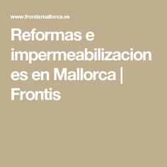 Reformas e impermeabilizaciones en Mallorca | Frontis