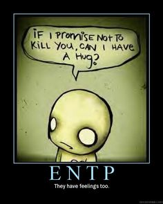 ENTP - I'm not big on hugging (and most people know it) but there are times when it's what I need