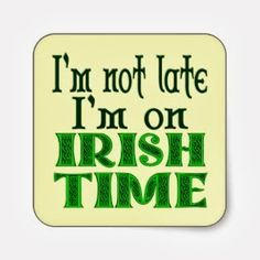 im not late, im on irish time