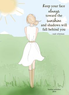 Keep your face towards the sunshine and shadows will fall behind you. (Inspirational Wall Art)
