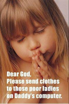 Dear God, Please send clothes...      (http://www.extralol.com/?pic=dba3c8d77f7dd809608f60f88256af0a)