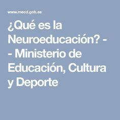 ¿Qué es la Neuroeducación? - - Ministerio de Educación, Cultura y Deporte