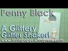 A Glittery Glitter Shaker Card! Penny Black Cards, Together Lets, Card Making Tips, Back To Basics, Shaker Cards, Video Tutorials, Cardmaking, Balloons, Stamps