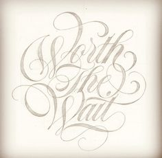 """Worth The Wait"" - Matthew Tapia, typography lettering"