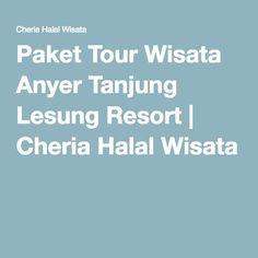 Paket Tour Wisata Anyer Tanjung Lesung Resort | Cheria Halal Wisata Tours, Travel, Viajes, Traveling, Tourism, Outdoor Travel