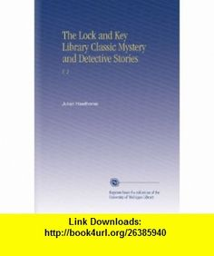 The Lock and Key Library Classic Mystery and Detective Stories V. 2 Julian Hawthorne ,   ,  , ASIN: B002KW52QS , tutorials , pdf , ebook , torrent , downloads , rapidshare , filesonic , hotfile , megaupload , fileserve
