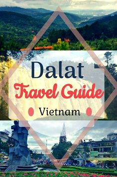 Dalat travel guide. Places to see in Dalat Vietnam. A travel guide to Dalat. How to plan your trip to Dalat.