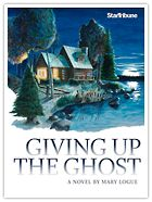 Mary Logue, BA '75 -- Giving Up the Ghost, serialized in the Star Tribune
