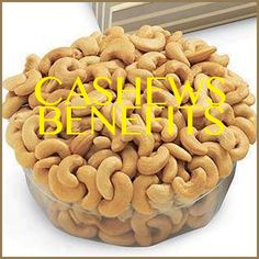 CASHEWS BENEFITS  1. Cancer Prevention   2. Heart Health  3. Hair and Skin Health  4. Bone Health  5. Good for the Nerves  6. Prevent Gallstones  7. Weight Loss