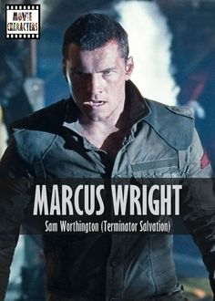 MARCUS WRIGHT  Played By: Sam Worthington Film: Terminator Salvation Year: 2009