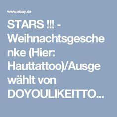 STARS !!! - Weihnachtsgeschenke (Hier: Hauttattoo)/Ausgewählt von DOYOULIKEITTOO | eBay