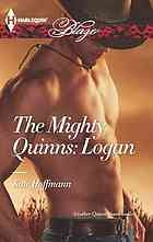 "The mighty Quinns: Logan  Author:Kate Hoffmann  Publisher:Don Mills, Ont., Canada : Harlequin, ©2013.  Series:Harlequin blaze, 735.   Edition/Format: Book : Fiction : English   Summary:""He's just an average, irresistibly sexy guy ... It's a long, hot trip from one side of Australia to the other, but horse breeder Logan Quinn has a job to do--sell his favorite filly, and dream of a home and a horse ranch of his own. When he stays over at a posh horse farm, however, his dreams turn to…"