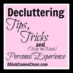 decluttering tips and tricks... click through some of the rest of her blog, in addition to common sense she's got a sense of humor... i look forward to reading some more of her posts.