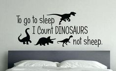 To go to sleep I count DINOSAURS not sheep, Kids room, baby room, wall art decal -Great for your son or daughters play room, bed room. -Installs in less than 15 minutes (two persons to install recommended) -Comes with easy application tape and instructions -Removable, but not reusable -Die cut, has no background -Does not lose quality overtime like printed decals -3 mil thick vinyl (strong and thin) -Customize/personalize any room in your house, or exterior! -Must install on smooth surfa...