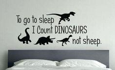 Dinosaur Room Decor, To go to sleep I Count Dinosaurs not sheep. 36 on Etsy, $25.00