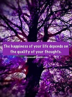 The happiness of your life depends on the quality of your thoughts. | Flickr - Photo Sharing!