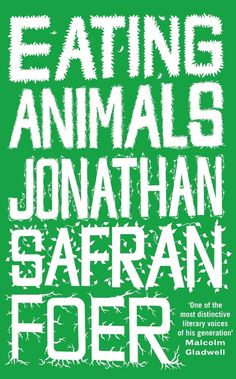 Book Review: Eating Animals, by Jonathan Safran Foer #eatinganimals #meat #vegan #jonathansafranfoer #extremelyloudandincrediblyclose #everythingisilluminated #novel #nonfiction #reading #books