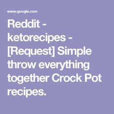 Reddit - ketorecipes - [Request] Simple throw everything together Crock Pot recipes.
