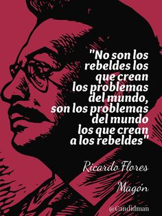 It isn't the rebels that cause the problems in the world. It is the problems in the world that creates the rebels. Flores Magon, Urban Poetry, If Rudyard Kipling, Tumblr Quotes, Faith In Humanity, Book Quotes, Life Quotes, Inspire Me, Favorite Quotes